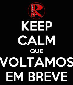 Poster: KEEP CALM QUE VOLTAMOS EM BREVE