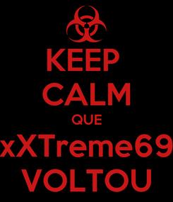 Poster: KEEP  CALM QUE xXTreme69 VOLTOU