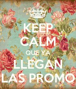Poster: KEEP CALM QUE YA LLEGAN LAS PROMO