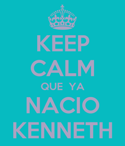 Poster: KEEP CALM QUE  YA NACIO KENNETH