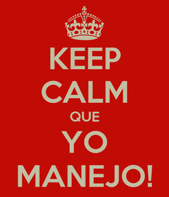 Poster: KEEP CALM QUE YO MANEJO!