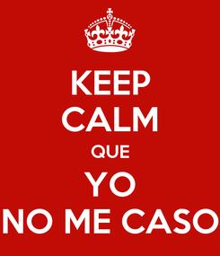 Poster: KEEP CALM QUE YO NO ME CASO