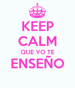 Poster: KEEP CALM QUE YO TE ENSEÑO