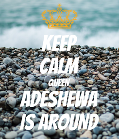 Poster: KEEP CALM QUEEN ADESHEWA IS AROUND