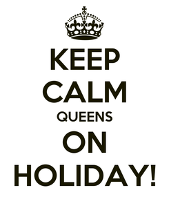 Poster: KEEP CALM QUEENS ON HOLIDAY!