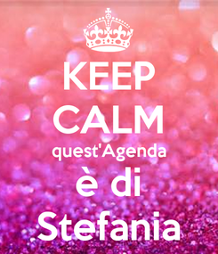 Poster: KEEP CALM quest'Agenda è di Stefania