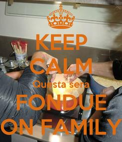 Poster: KEEP CALM Questa sera FONDUE ON FAMILY