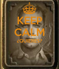 Poster: KEEP CALM ¿QUIERES?