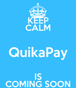 Poster: KEEP CALM QuikaPay IS COMING SOON