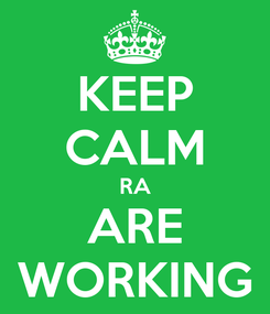 Poster: KEEP CALM RA ARE WORKING