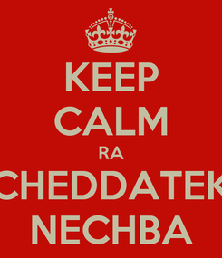 Poster: KEEP CALM RA CHEDDATEK NECHBA