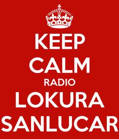 Poster: KEEP CALM RADIO LOKURA SANLUCAR