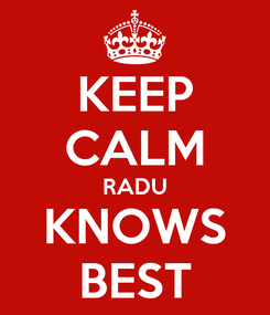 Poster: KEEP CALM RADU KNOWS BEST