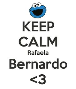 Poster: KEEP CALM Rafaela Bernardo <3