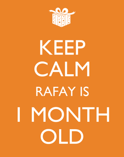 Poster: KEEP CALM RAFAY IS 1 MONTH OLD