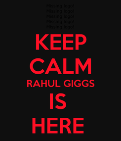 Poster: KEEP CALM RAHUL GIGGS IS  HERE