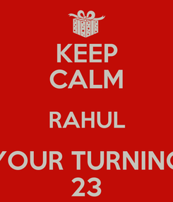Poster: KEEP CALM RAHUL YOUR TURNING 23