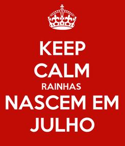 Poster: KEEP CALM RAINHAS  NASCEM EM JULHO