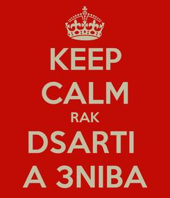 Poster: KEEP CALM RAK DSARTI  A 3NIBA
