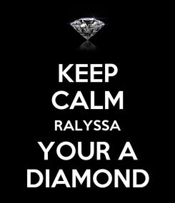 Poster: KEEP CALM RALYSSA YOUR A DIAMOND