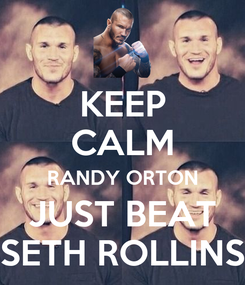 Poster: KEEP CALM RANDY ORTON JUST BEAT SETH ROLLINS