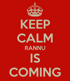 Poster: KEEP CALM RANNU IS COMING