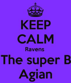 Poster: KEEP CALM Ravens  Got The super Bowl  Agian