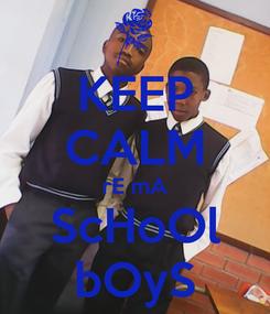 Poster: KEEP CALM rE mA ScHoOl bOyS