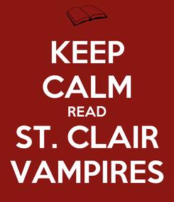 Poster: KEEP CALM READ ST. CLAIR VAMPIRES