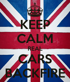 Poster: KEEP CALM REAL CARS BACKFIRE