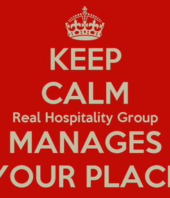 Poster: KEEP CALM Real Hospitality Group MANAGES YOUR PLACE