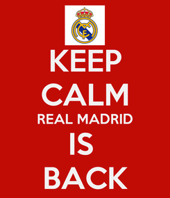 Poster: KEEP CALM REAL MADRID IS  BACK