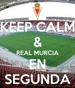 Poster: KEEP CALM & REAL MURCIA EN SEGUNDA