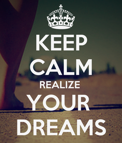 Poster: KEEP CALM REALIZE  YOUR  DREAMS