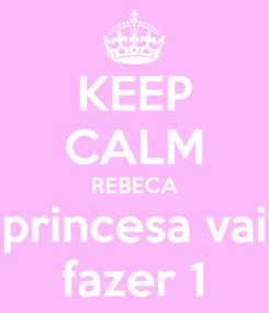 Poster: KEEP CALM REBECA princesa vai fazer 1