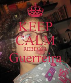 Poster: KEEP CALM REBECCA Guerreira