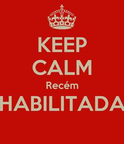 Poster: KEEP CALM Recém HABILITADA