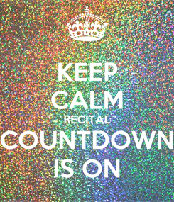 Poster: KEEP CALM RECITAL COUNTDOWN IS ON