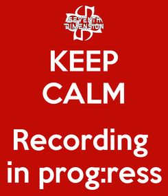 Poster: KEEP CALM  Recording  in prog:ress