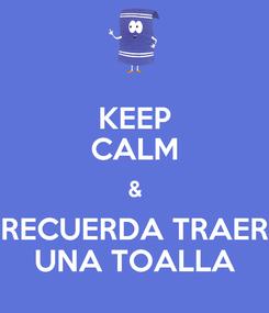 Poster: KEEP CALM & RECUERDA TRAER UNA TOALLA