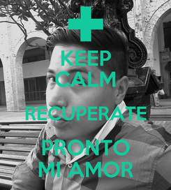 Poster: KEEP CALM RECUPERATE PRONTO MI AMOR
