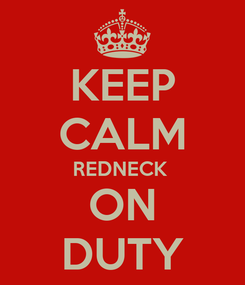 Poster: KEEP CALM REDNECK  ON DUTY