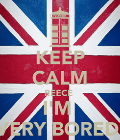 Poster: KEEP CALM REECE  I'M  VERY BORED