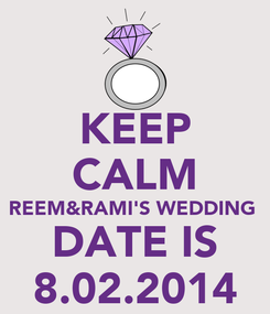 Poster: KEEP CALM REEM&RAMI'S WEDDING  DATE IS 8.02.2014