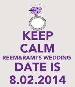 Poster: KEEP CALM REEM&RAMI'S WEDDING  DATE IS 8.02.2014