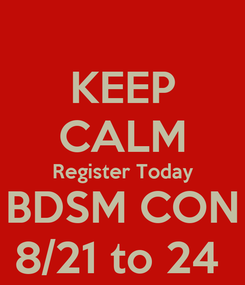 Poster: KEEP CALM Register Today BDSM CON 8/21 to 24