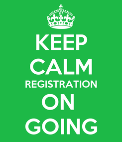 Poster: KEEP CALM REGISTRATION ON  GOING