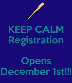 Poster: KEEP CALM Registration  Opens December 1st!!!