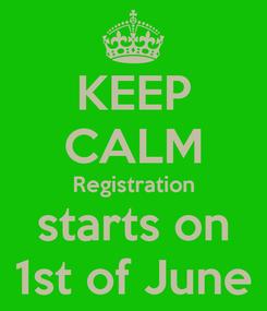 Poster: KEEP CALM Registration starts on 1st of June