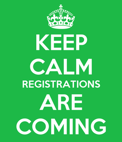 Poster: KEEP CALM REGISTRATIONS ARE COMING